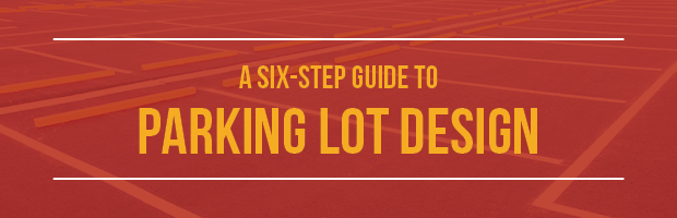 A Six Step Guide To Parking Lot Design