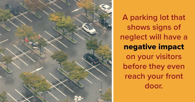 parking lots that show signs of neglect will negatively affect your business