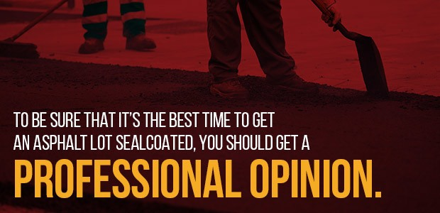 get a professional opinion about asphalt lot sealcoating